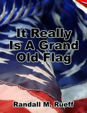 It Really Is A Grand Old Flag