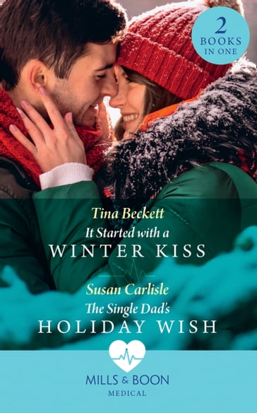 It Started With A Winter Kiss / The Single Dad's Holiday Wish: It Started with a Winter Kiss / The Single Dad's Holiday Wish (Mills & Boon Medical)