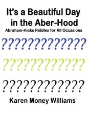 It s a Beautiful Day In the Aber-hood - Abraham Hicks Riddles for All Occasions