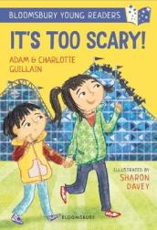 It s Too Scary! A Bloomsbury Young Reader