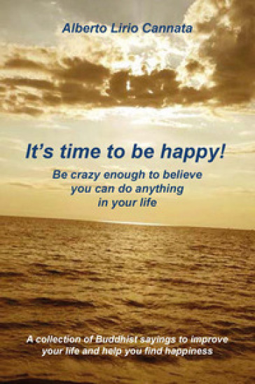 It's time to be happy! Be crazy enough to belive you can do anything in your life
