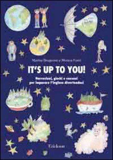 It's up to you. Narrazioni, giochi e canzoni per imparare l'inglese divertendosi. Con CD Audio - Marina Brugnone |