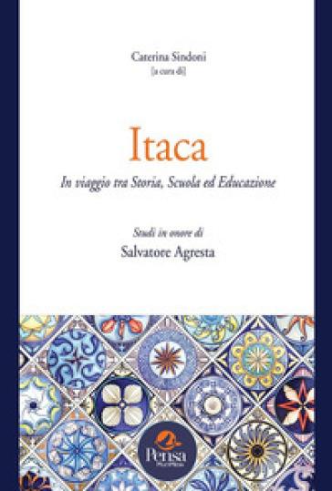 Itaca. In viaggio tra storia, scuola ed educazione. Studi in onore di Salvatore Agresta - C. Sindoni | Jonathanterrington.com