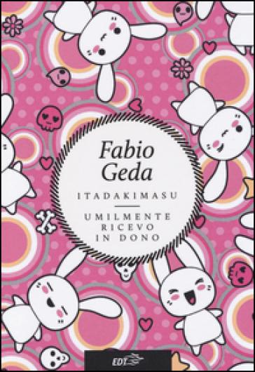 Itadakimasu. Umilmente ricevo in dono - Fabio Geda pdf epub