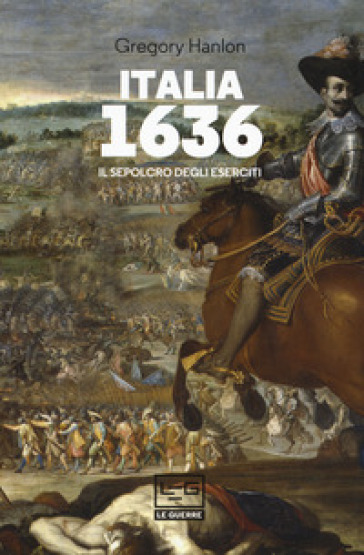 Italia 1636. Il sepolcro degli eserciti - Gregory Hanlon |