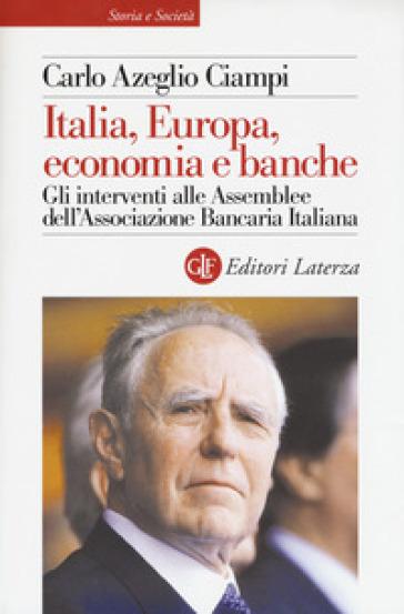 Italia, Europa, economia e banche. Gli interventi alle Assemblee dell'Associazione bancaria italiana - Carlo Azeglio Ciampi   Thecosgala.com