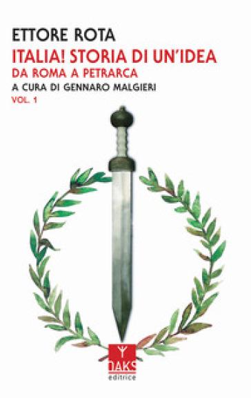 Italia! Storia di un'idea. 1: Da Roma a Petrarca - Ettore Rota   Kritjur.org
