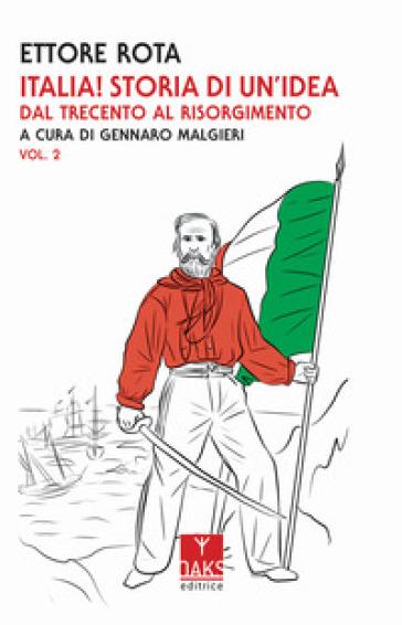 Italia! Storia di un'idea. 2: Dal Trecento al Risorgimento - Ettore Rota | Kritjur.org
