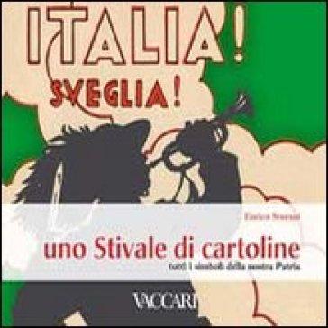 Italia! Sveglia! Uno stivale di cartoline. Tutti i simboli della nostra patria - Enrico Sturani |