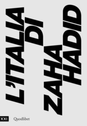 L'Italia di Zaha Hadid. Catalogo della mostra (Roma, 23 giugno 2017-14 gennaio 2018) - P. Ciorra |