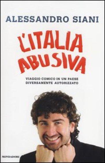 L'Italia abusiva. Viaggio comico in un paese diversamente autorizzato - Alessandro Siani pdf epub
