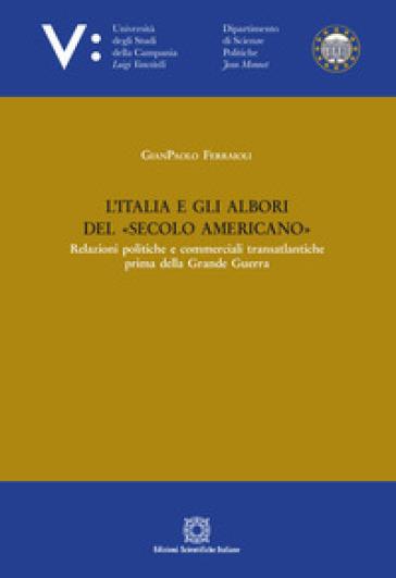L'Italia e gli albori del secolo americano - Gianpaolo Ferraioli   Rochesterscifianimecon.com