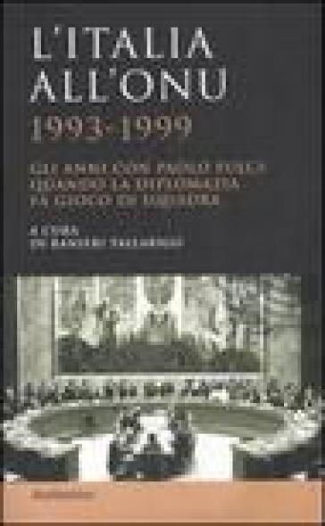 L'Italia all'ONU 1993-1999. Gli anni con Paolo Fulci: quando la diplomazia fa gioco di squadra - R. Tallarigo |