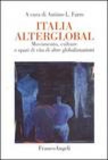 Italia alterglobal. Movimento, culture e spazi di altre globalizzazioni - A. Farro |