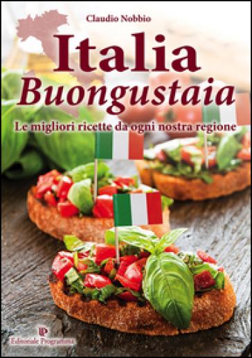 Italia buongustaia. Le migliori ricette da ogni nostra regione - Claudio Nobbio | Thecosgala.com
