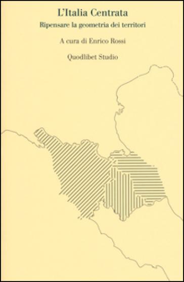 L'Italia centrata. Ripensare la geometria dei territori - E. Rossi pdf epub