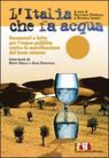 L'Italia che fa acqua. Documenti e lotte per l'acqua pubblica contro la mercificazione del bene comune - R. Petrella pdf epub