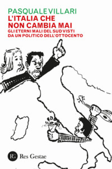 L'Italia che non cambia mai. Gli eterni mali del Sud visti da un politico dell'Ottocento - Pasquale Villari |
