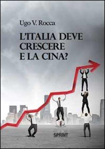 L'Italia deve crescere e la Cina? - Ugo Vittorio Rocca | Rochesterscifianimecon.com