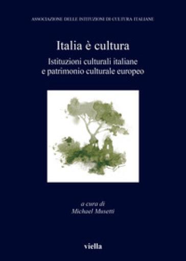 Italia è cultura. Istituzioni culturali italiane e patrimonio culturale europeo - M. Musetti | Kritjur.org