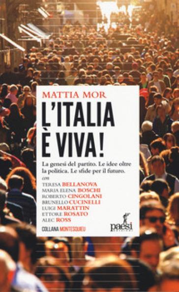 L'Italia è viva! La genesi del partito. Le idee oltre la politica. Le sfide per il futuro - Mattia Mor  