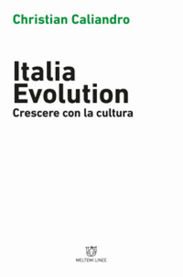 Italia evolution. Crescere con la cultura - Christian Caliandro |