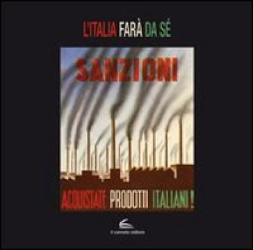L'Italia farà da sé. Propaganda moda e società negli anni dell'autarchia - Matteo Fochessati  