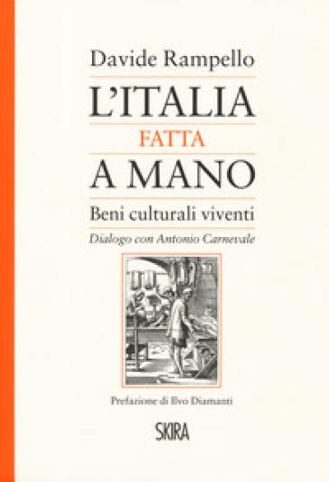 L'Italia fatta a mano. I beni culturali viventi. Dialogo con Antonio Carnevale - Davide Rampello |