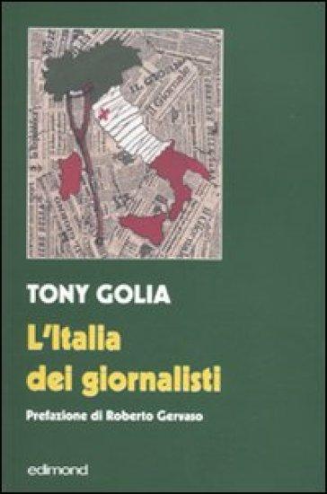 L'Italia dei giornalisti. Interviste come duelli alle maggiori «firme» del giornalismo italiano - Tony Golia |