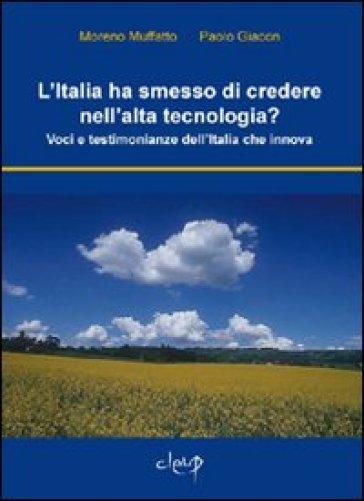 L'Italia ha smesso di credere nell'alta tecnologia? Voci e testimonianze dell'Italia che innova - Moreno Muffatto |