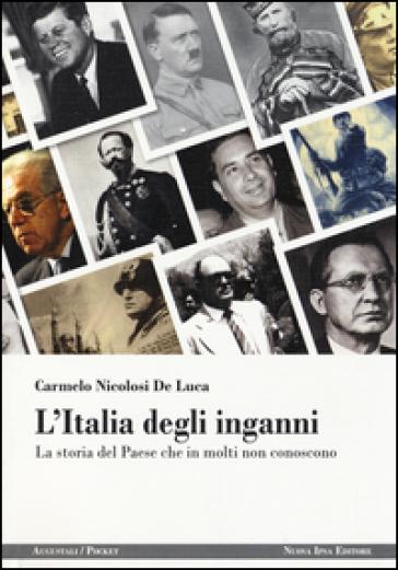 L'Italia degli inganni. La storia del Paese che in molti non conoscono - Carmelo Nicolosi De Luca  