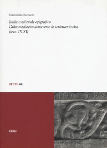 Italia medievale epigrafica. L'alto medioevo attraverso le scritture incise (secc. IX-XI) - Marialuisa Bottazzi | Kritjur.org