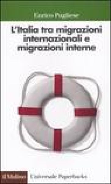 L'Italia tra migrazioni internazionali e migrazioni interne - Enrico Pugliese |