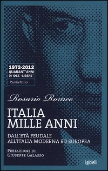 Italia mille anni. Dall'età feudale all'Italia moderna ed europea - Rosario Romeo |