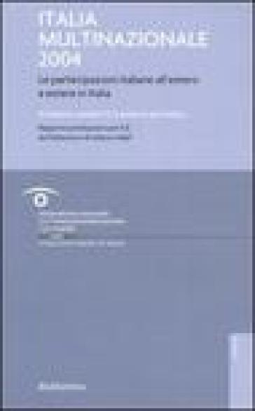 Italia multinazionale 2004. Le partecipazioni italiane all'estero e estere in Italia - Marco Mutinelli | Ericsfund.org