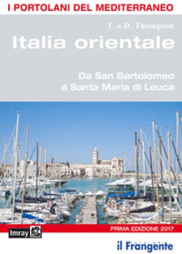 Italia orientale. Da San Bartolomeo a Santa Maria di Leuca. Portolano del Mediterraneo - T. Thompson |
