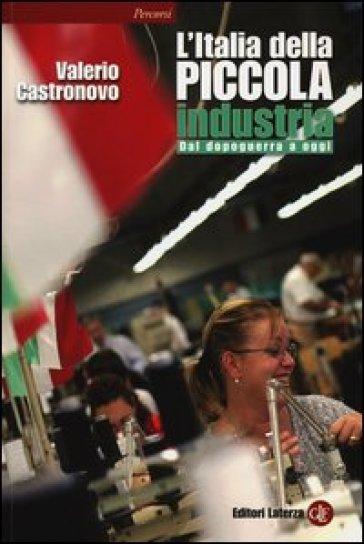 L'Italia della piccola industria. Dal dopoguerra a oggi - Valerio Castronovo |
