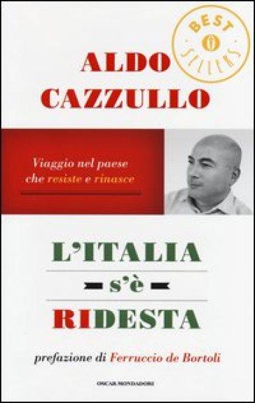 L'Italia s'è ridesta. Viaggio nel paese che resiste e rinasce - Aldo Cazzullo |