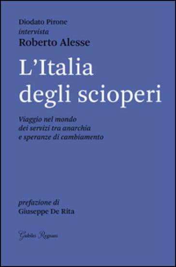 L'Italia degli scioperi. Viaggio nel mondo dei servizi tra anarchia e speranze di cambiamento - Roberto Alesse | Kritjur.org