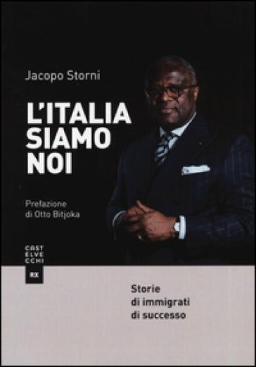 L'Italia siamo noi. Storie di immigrati di successo - Jacopo Storni | Ericsfund.org