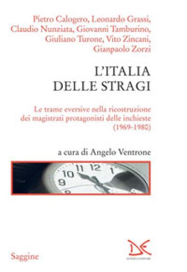 L'Italia delle stragi. Le trame eversive nella ricostruzione dei magistrati protagonisti delle inchieste (1969-1980) - A. Ventrone |