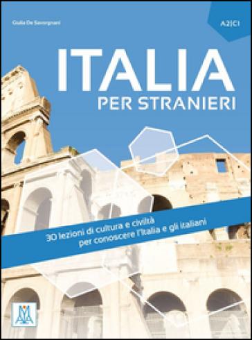 Italia per stranieri. Livello A2/C1 - Giulia De Savorgnani |