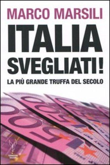 Italia, svegliati! La più grande truffa del secolo - Marco Marsili | Thecosgala.com