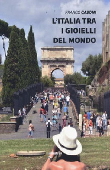 L'Italia tra i gioielli del mondo - Franco Casoni |