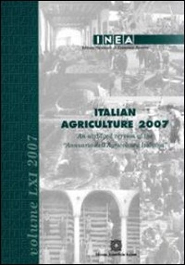 Italian Agricolture 2007. An abridged version of the «Annuario dell'agricoltura italiana»