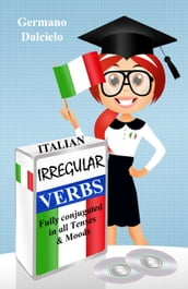 Italian Irregular Verbs Fully Conjugated in all Tenses