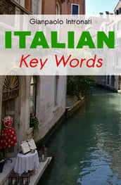 Italian Key Words: The Basic 2000 Word Vocabulary Arranged by Frequency. Learn Italian Quickly and Easily.