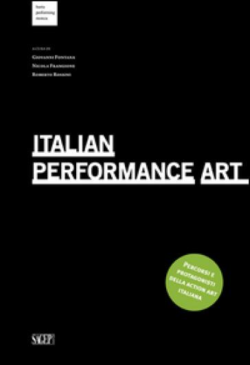 Italian Performance Art. Percorsi e protagonisti della action art italiana. Ediz. multilingue - G. Fontana   Rochesterscifianimecon.com