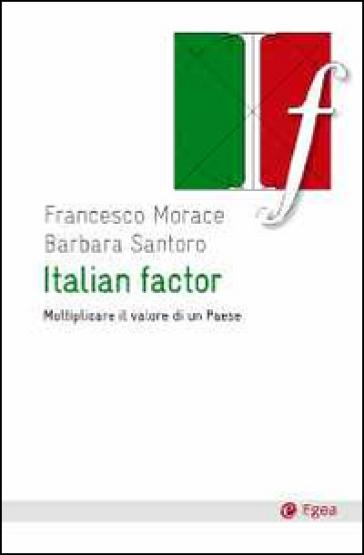 Italian factor. Moltiplicare il valore di un Paese - Francesco Morace pdf epub
