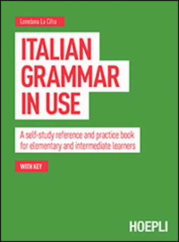 Italian grammar in use. A self-study reference and practice book for elementary and intermediate learners - Loredana La Cifra | Ericsfund.org